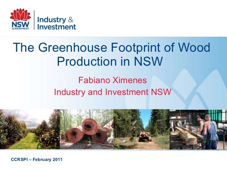 The Greenhouse Footprint of Wood Production in NSW  Fabiano Ximenes Industry and Investment NSW CCRSPI – February 2011