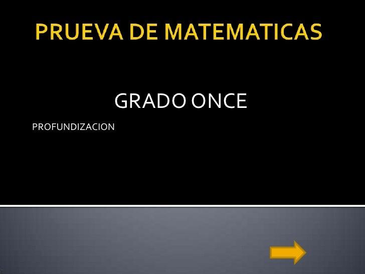 PRUEVA DE MATEMATICAS<br />PROFUNDIZACION  <br />GRADO ONCE<br />