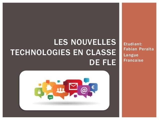 Etudiant: Fabian Peralta Langue Francaise LES NOUVELLES TECHNOLOGIES EN CLASSE DE FLE