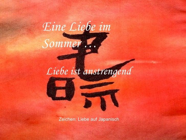 Zeichen: Liebe auf Japanisch Liebe ist anstrengend Eine Liebe im Sommer …