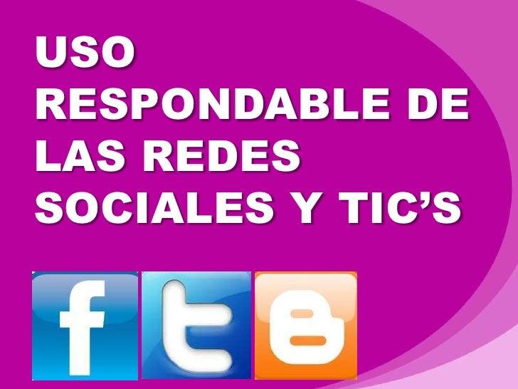 USO<br />RESPONDABLE DE LAS REDES SOCIALES Y TIC'S<br />