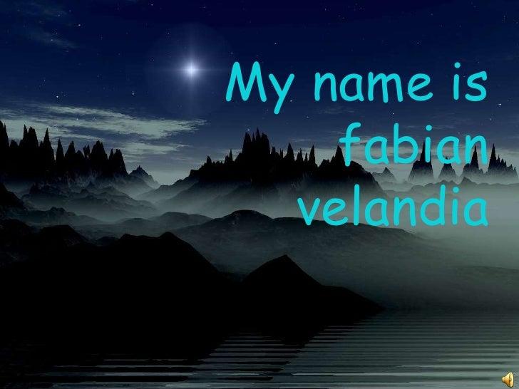 My name is     fabian   velandia