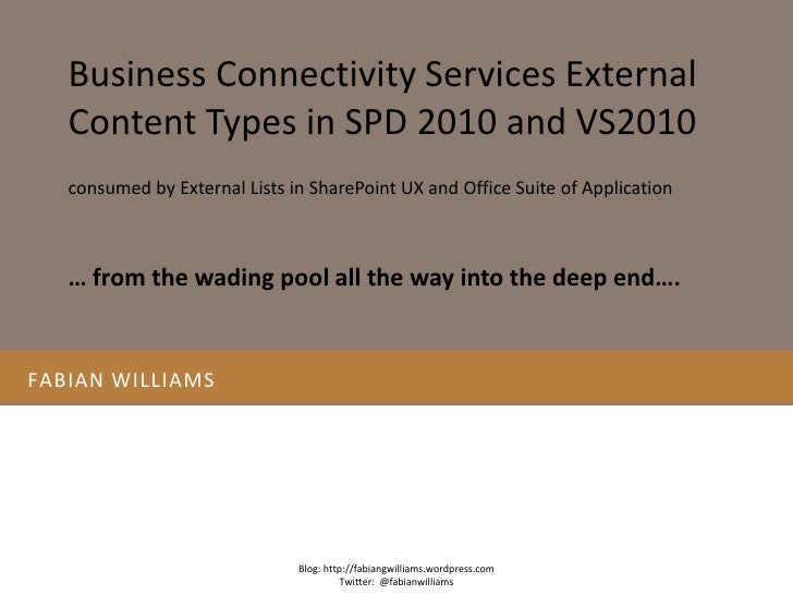 Fabian williams <br />Business Connectivity Services External Content Types in SPD 2010 and VS2010<br />Blog: http://fabia...