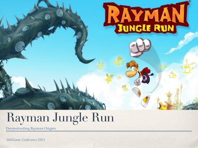 WebGame Conference 2013Rayman Jungle RunDeconstructing Rayman Origins