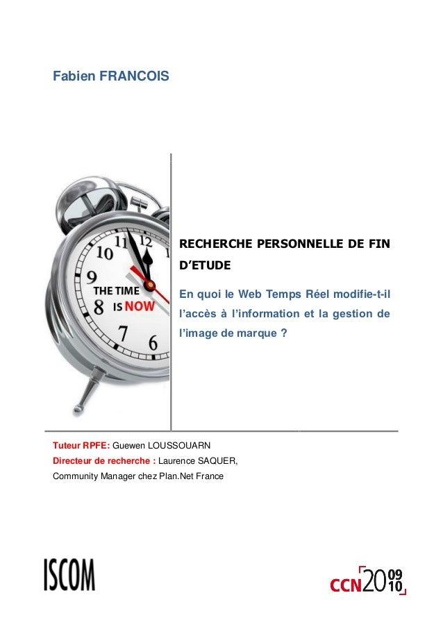 Fabien FRANCOIS RECHERCHE PERSONNELLE DE FIN D'ETUDE En quoi le Web Temps Réel modifie-t-il l'accès à l'information et la ...