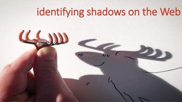 identifying shadows on the Web