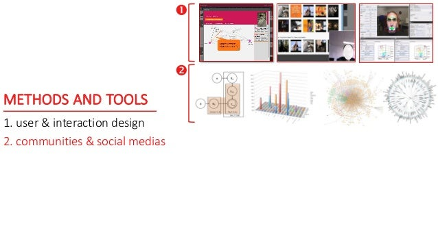METHODS AND TOOLS 1. user & interaction design 2. communities & social medias  