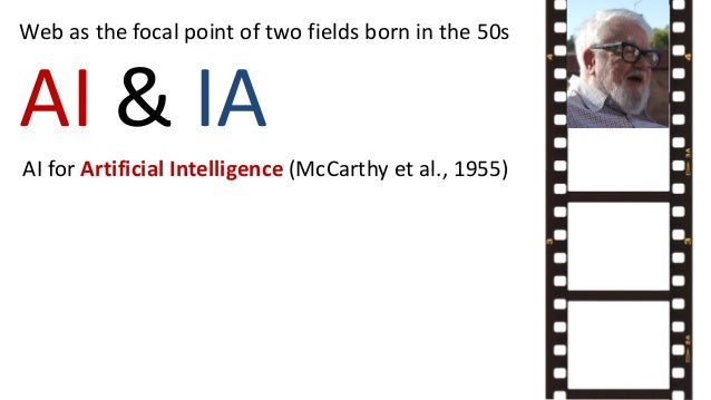 AI & IA Web as the focal point of two fields born in the 50s AI for Artificial Intelligence (McCarthy et al., 1955)