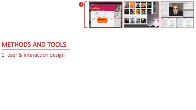 METHODS AND TOOLS 1. user & interaction design 