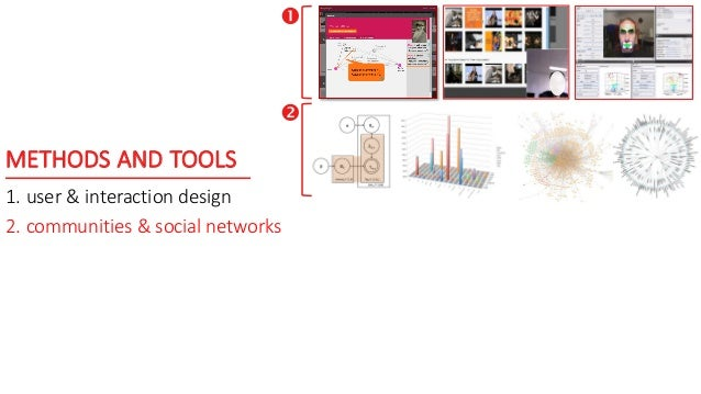 METHODS AND TOOLS 1. user & interaction design 2. communities & social networks  