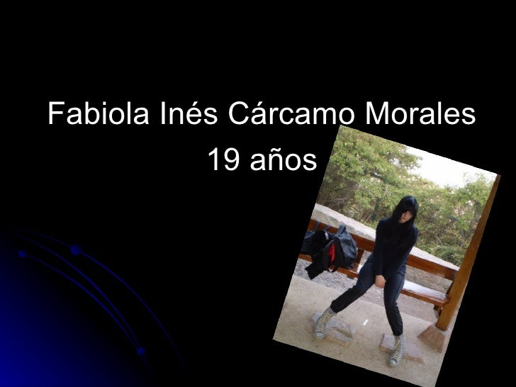 <ul><li>Fabiola Inés Cárcamo Morales </li></ul><ul><li>19 años </li></ul>