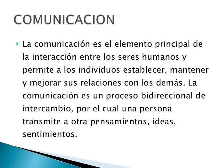 <ul><li>La comunicación es el elemento principal de la interacción entre los seres humanos y permite a los individuos esta...