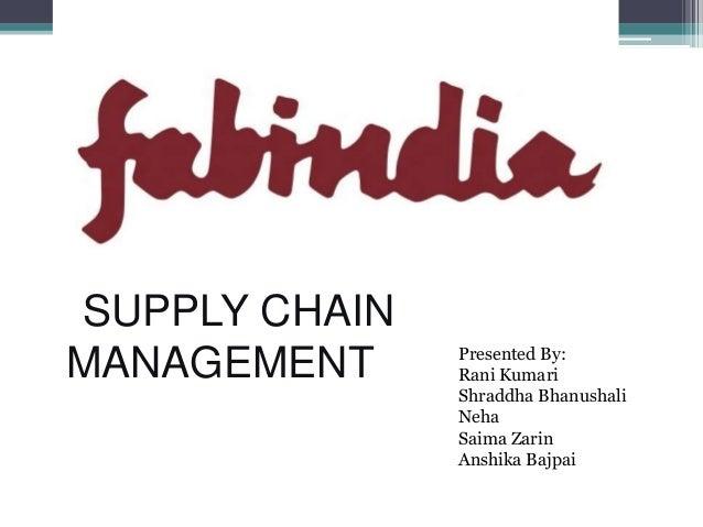 SUPPLY CHAIN MANAGEMENT Presented By: Rani Kumari Shraddha Bhanushali Neha Saima Zarin Anshika Bajpai