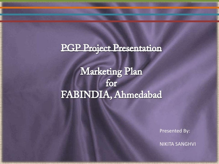 PGP Project PresentationMarketing Planfor FABINDIA, Ahmedabad<br />Presented By:<br />NIKITA SANGHVI<br />