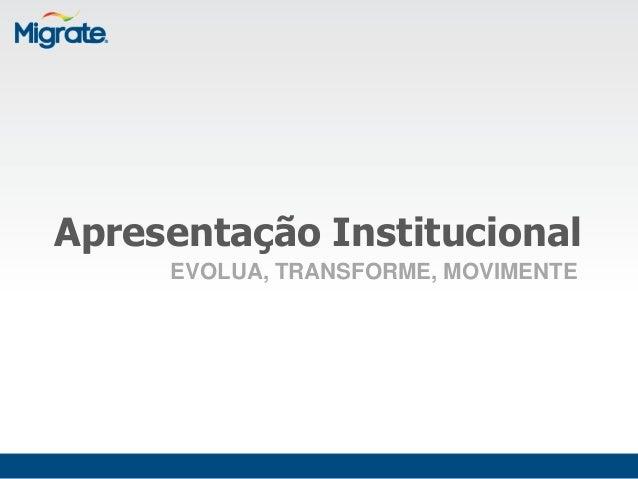 Apresentação Institucional     EVOLUA, TRANSFORME, MOVIMENTE