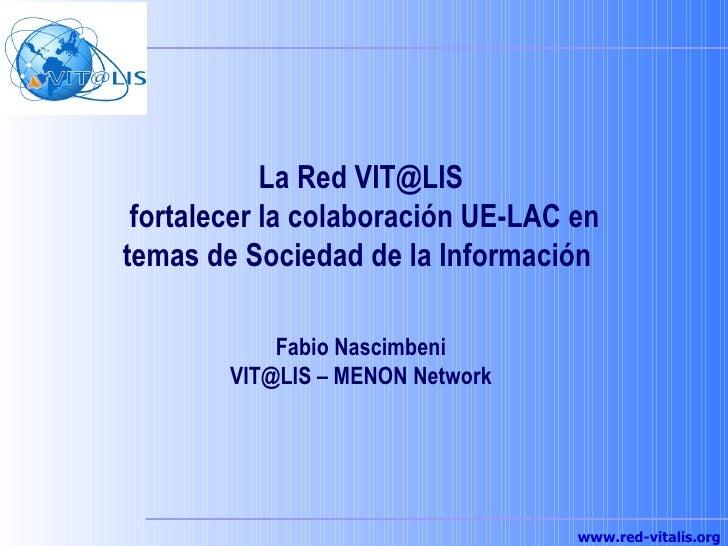 La Red VIT@LIS  fortalecer la colaboración UE-LAC en temas de Sociedad de la Información  Fabio Nascimbeni VIT@LIS – MENON...