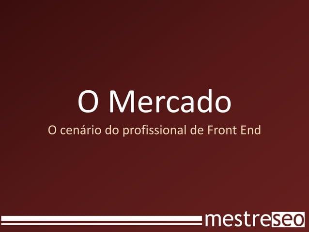 O MercadoO cenário do profissional de Front End