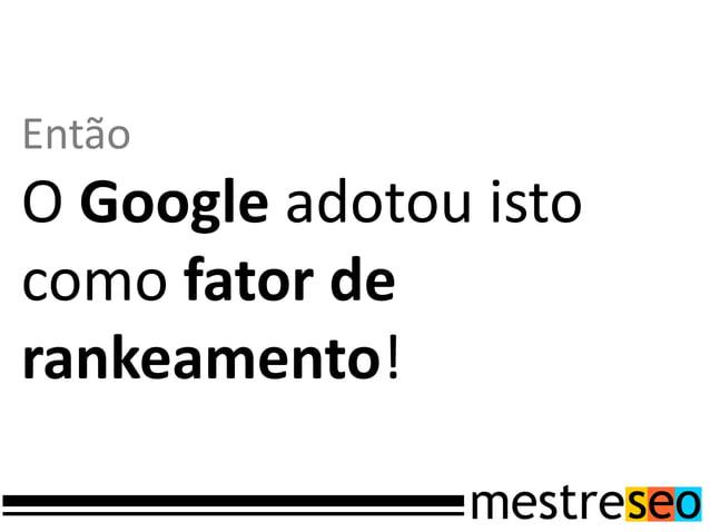 Mas desde 2009O Google melhorou emuito o suporte àsmarcações