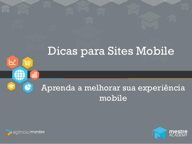 1 Dicas para Sites Mobile Aprenda a melhorar sua experiência mobile