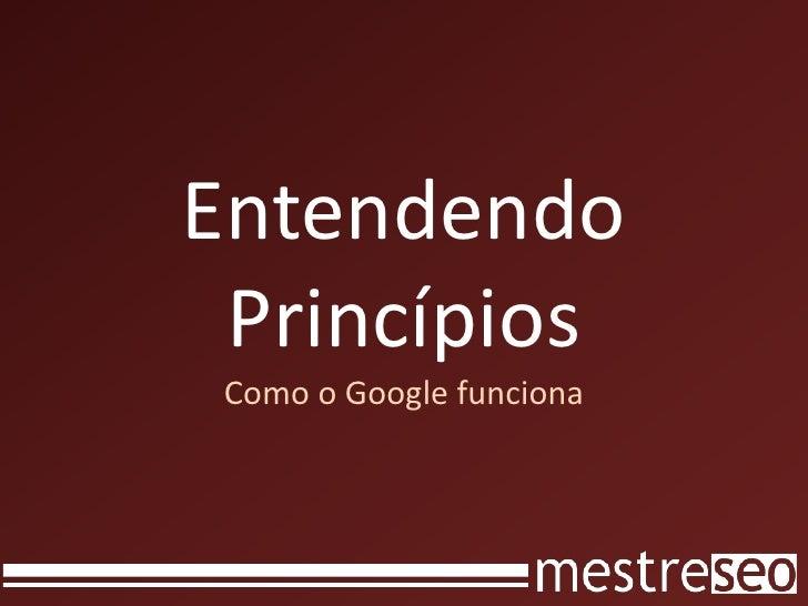 Entendendo PrincípiosComo o Google funciona<br />