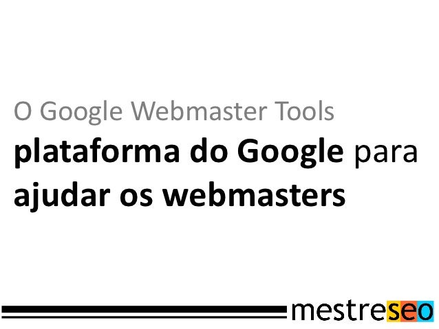 http://support.google.com/webmasters/bin/answer.py?hl=pt-BR&answer=114016
