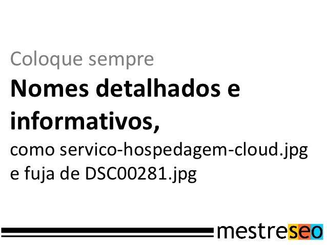 Nos arquivosJavascript e CSS atravésde versões reduzidas,sem comentários eespaços...