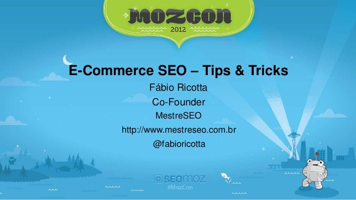 E-Commerce SEO – Tips & Tricks             Fábio Ricotta              Co-Founder               MestreSEO       http://www....