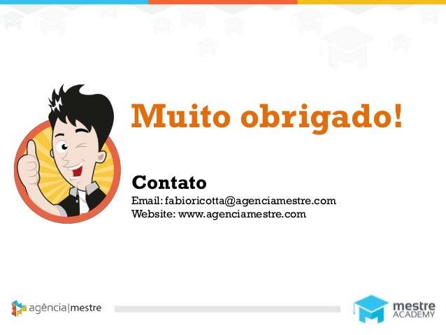 1 Muito obrigado! Contato Email: fabioricotta@agenciamestre.com Website: www.agenciamestre.com