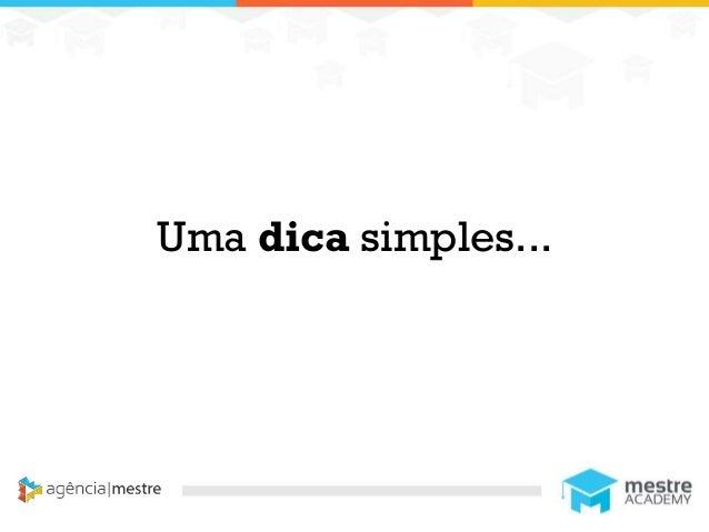 1 Uma dica simples...