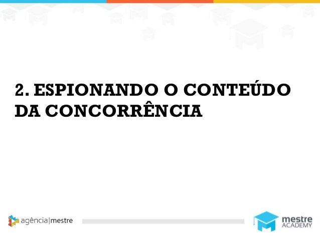 11 2. ESPIONANDO O CONTEÚDO DA CONCORRÊNCIA