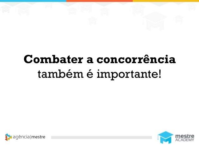 1 Combater a concorrência também é importante!