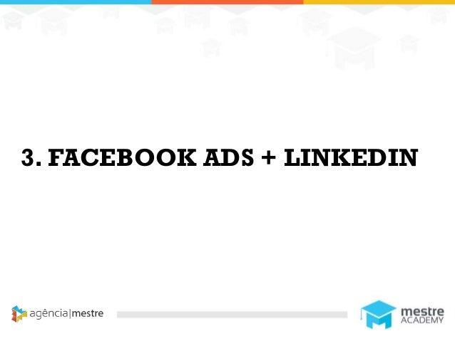 11 3. FACEBOOK ADS + LINKEDIN