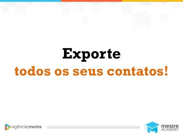 1 Exporte todos os seus contatos!