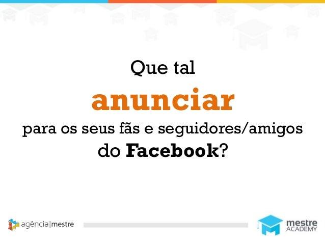 1 Que tal anunciar para os seus fãs e seguidores/amigos do Facebook?