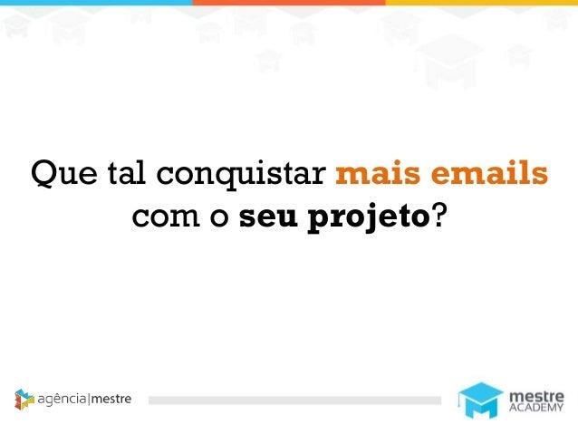 1 Que tal conquistar mais emails com o seu projeto?
