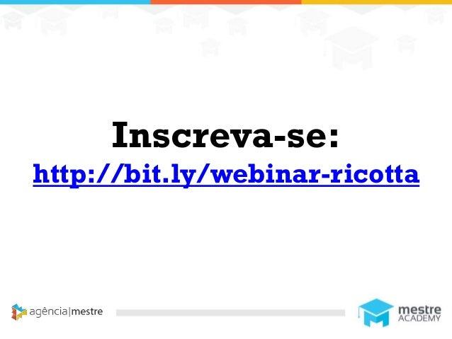 1 Inscreva-se: http://bit.ly/webinar-ricotta