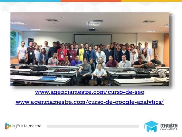 1 www.agenciamestre.com/curso-de-seo www.agenciamestre.com/curso-de-google-analytics/