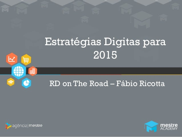 1 Estratégias Digitas para 2015 RD on The Road – Fábio Ricotta