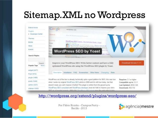 Sitemap.XML no Wordpress Por Fábio Ricotta - Campus Party - Recife - 2013 http://wordpress.org/extend/plugins/wordpress-se...