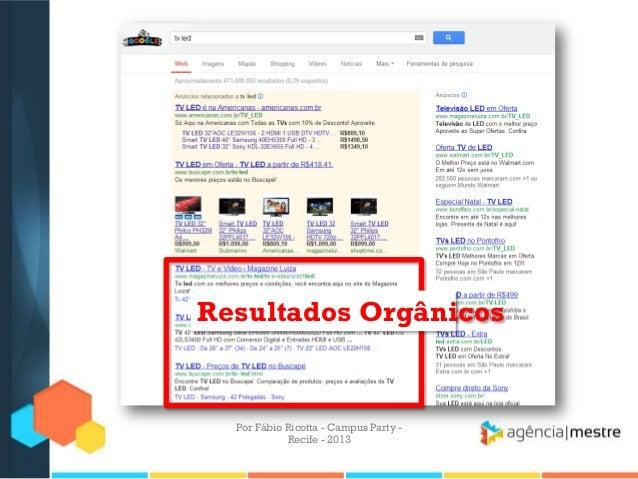 Resultados Orgânicos Por Fábio Ricotta - Campus Party - Recife - 2013