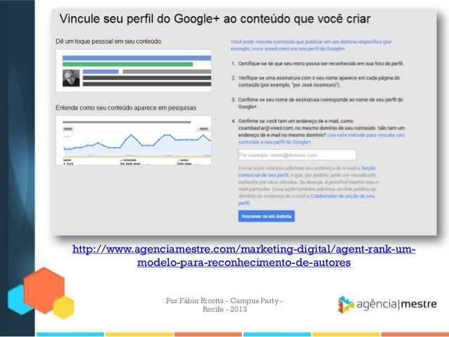 Por Fábio Ricotta - Campus Party - Recife - 2013 http://www.agenciamestre.com/marketing-digital/agent-rank-um- modelo-para...