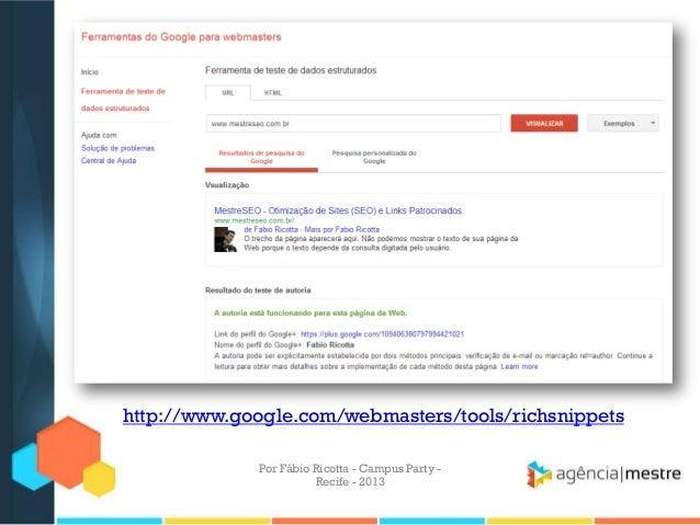 http://www.google.com/webmasters/tools/richsnippets Por Fábio Ricotta - Campus Party - Recife - 2013