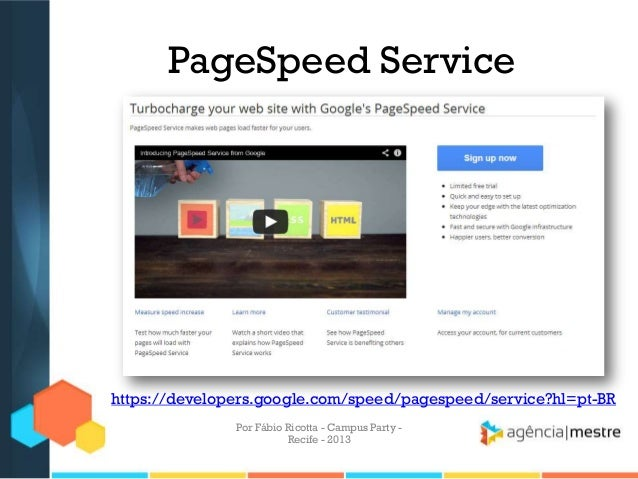 PageSpeed Service https://developers.google.com/speed/pagespeed/service?hl=pt-BR Por Fábio Ricotta - Campus Party - Recife...