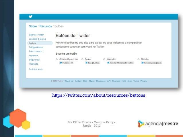 Por Fábio Ricotta - Campus Party - Recife - 2013 https://twitter.com/about/resources/buttons
