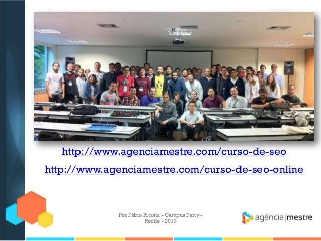 http://www.agenciamestre.com/curso-de-seo http://www.agenciamestre.com/curso-de-seo-online Por Fábio Ricotta - Campus Part...
