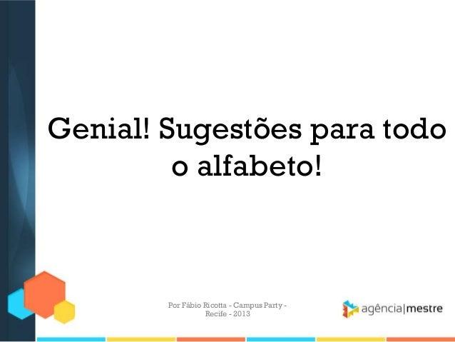 Genial! Sugestões para todo o alfabeto! Por Fábio Ricotta - Campus Party - Recife - 2013