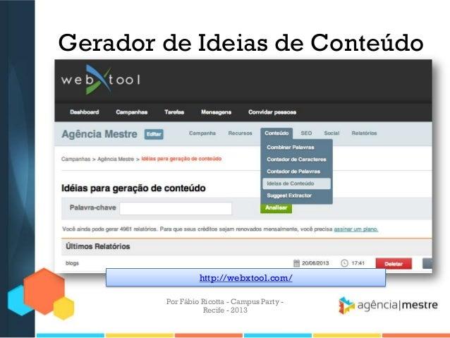 Gerador de Ideias de Conteúdo http://webxtool.com/ Por Fábio Ricotta - Campus Party - Recife - 2013