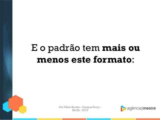 E o padrão tem mais ou menos este formato: Por Fábio Ricotta - Campus Party - Recife - 2013