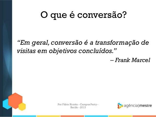 """O que é conversão? """"Em geral,conversão é a transformação de visitas em objetivos concluídos."""" – Frank Marcel Por Fábio Ric..."""