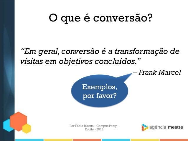 """O que é conversão? """"Em geral,conversão é a transformação de visitas em objetivos concluídos."""" – Frank Marcel Exemplos, por..."""